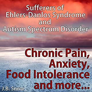 Chronic Pain, Anxiety, Food Intolerance and More: Sufferers of Ehlers-Danlos Syndrome and Autism Spectrum Disorder     Transcend Mediocrity, Book 108              By:                                                                                                                                 J.B. Snow                               Narrated by:                                                                                                                                 Carl Moore                      Length: 37 mins     2 ratings     Overall 2.5