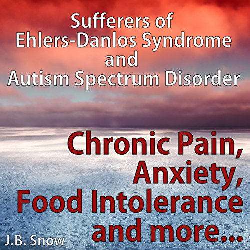 Chronic Pain, Anxiety, Food Intolerance and More: Sufferers of Ehlers-Danlos Syndrome and Autism Spectrum Disorder cover art