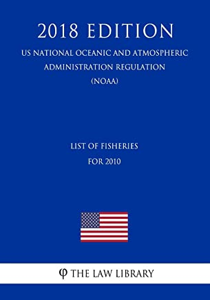 List of Fisheries for 2010 (US National Oceanic and Atmospheric Administration Regulation) (NOAA) (2018 Edition)