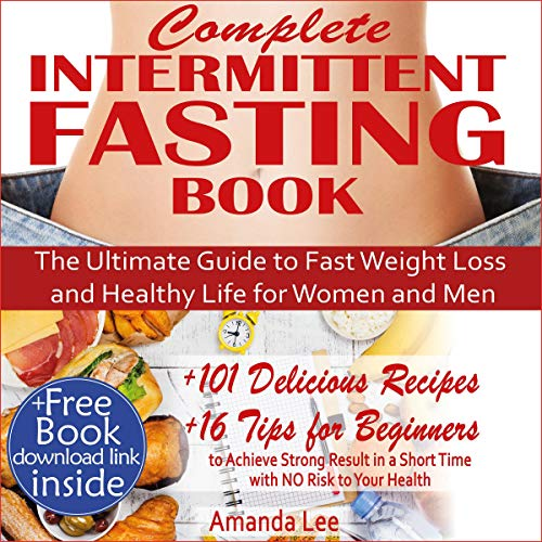 Complete Intermittent Fasting Book The Ultimate Guide To Fast Weight Loss And Healthy Life For Women And Men