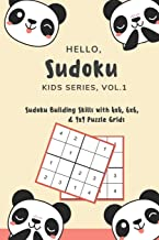 Hello, Sudoku (Kids Series: Vol. 1) - Sudoku Building Skills with 4x4, 6x6, and 9x9 Puzzle Grids: 120 Fun But Steadily Challenging Puzzles for Developing Strong Decision Making and Cognitive Skills