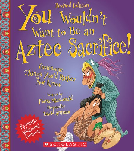 You Wouldn't Want to Be an Aztec Sacrifice (Revised Edition) (You Wouldn't Want to…: Ancient Civilization)