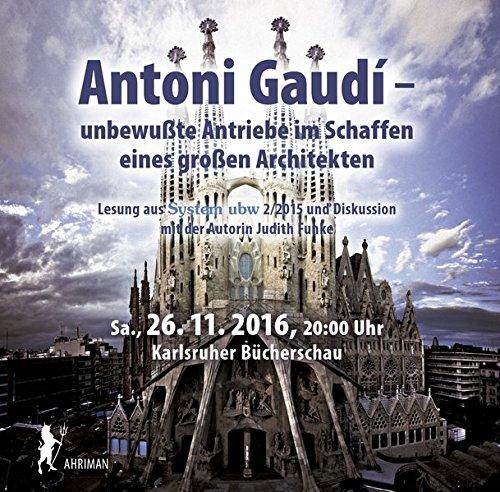 Antoni Gaudi – unbewußte Antriebe im Schaffen eines großen Architekten: Vortrag und Diskussion, Karlsruhe 2016 (Ahriman CDs)