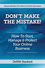 Don't Make the Mistake: How to Start, Manage & Protect Your Online Business