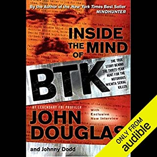 Inside the Mind of BTK     The True Story Behind the Thirty-Year Hunt for the Notorious Wichita Serial Killer              Written by:                                                                                                                                 John Douglas,                                                                                        Johnny Dodd                               Narrated by:                                                                                                                                 Jason Klav                      Length: 12 hrs and 40 mins     16 ratings     Overall 4.1