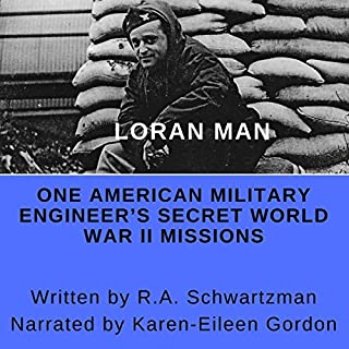 Loran Man: One American Military Engineer's Secret World War II Missions                   By:                                                                                                                                 R. A. Schwartzman                               Narrated by:                                                                                                                                 Karen-Eileen Gordon                      Length: 11 hrs and 41 mins     1 rating     Overall 1.0