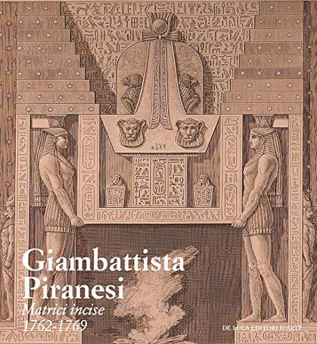 Giambattista Piranesi. Matrici incise 1762-1769. Ediz. a colori