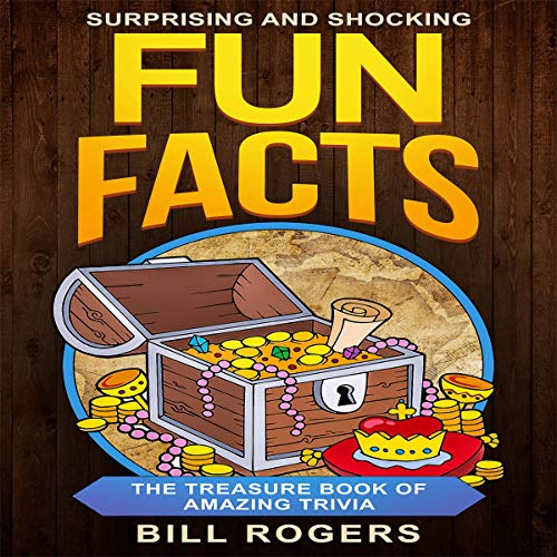 Surprising and Shocking Fun Facts: The Treasure Book of Amazing Trivia audiobook cover art