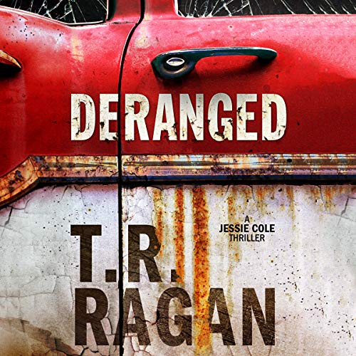Deranged     Jessie Cole Series, Book 3              By:                                                                                                                                 T.R. Ragan                               Narrated by:                                                                                                                                 Kate Rudd                      Length: 7 hrs and 34 mins     12 ratings     Overall 4.8