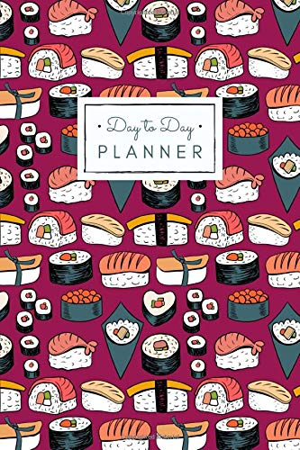 Delicious Sushi Rice Roll Pattern Undated Daily Planner for Men Women: Start Any Time Day to Day Journal Notebook Organizer to Help Improve Time ... Personal and Business Goals | Great Gift Idea