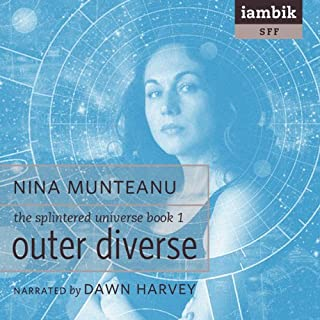 Outer Diverse     The Splintered Universe, Book 1              By:                                                                                                                                 Nina Munteanu                               Narrated by:                                                                                                                                 Dawn Harvey                      Length: 11 hrs and 27 mins     11 ratings     Overall 4.1