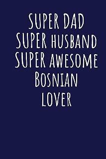 Super Dad Super Husband Super Awesome Bosnian Lover: Blank Lined Blue Notebook Journal