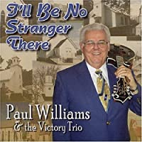 I'll Be No Stranger There by Paul Williams & The Victory Trio (2004-05-18)