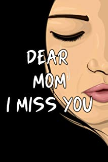 Dear Mom I Miss You: Grief Journal After Mother's loss, Gift Idea For Grieving The Death Of A Mother, 6x9 Inches, 120 Pages
