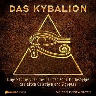 Das Kybalion: Eine Studie über die hermetische Philosophie der alten Griechen und Ägypter                   Autor:                                                                                                                                 Die drei Eingeweihten                               Sprecher:                                                                                                                                 Georg Peetz                      Spieldauer: 4 Std. und 38 Min.     48 Bewertungen     Gesamt 4,7
