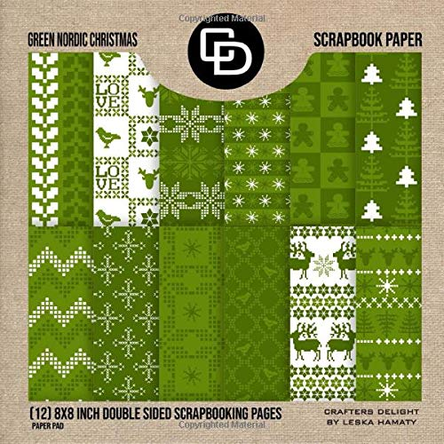 Green Nordic Christmas Scrapbook Paper (12) 8x8 Inch Double Sided Scrapbooking Pages Paper Pad: Crafters Delight By Leska Hamaty