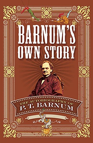 Barnums Own Story: The Autobiography of P. T. Barnum