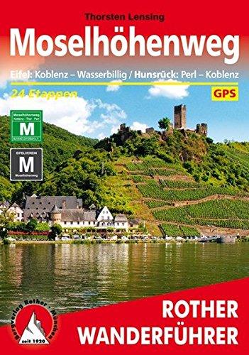 Moselhöhenweg: Eifel: Koblenz – Wasserbillig / Hunsrück: Perl – Koblenz. 24 Etappen. Mit GPS-Daten (Rother Wanderführer)