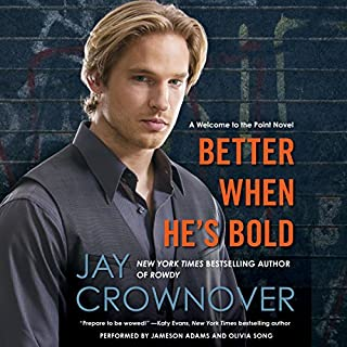 Better When He's Bold                   By:                                                                                                                                 Jay Crownover                               Narrated by:                                                                                                                                 Jameson Adams,                                                                                        Olivia Song                      Length: 10 hrs and 10 mins     20 ratings     Overall 4.4