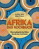 Afrika – Das Kochbuch: Eine kulinarische Reise durch den Kontinent. Über 70 einfache, typische und leckere Rezepte von Chakalaka über Mafé bis zu knusprigen Beignets