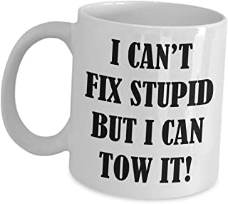 Funny Cute Gag Gifts for Tow Truck Driver - I Cant Fix Stupid But I Can Tows It - Men Towing Coffee Mug Cup Recovery Vehic...