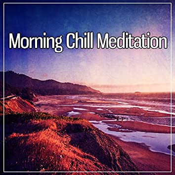 Morning Chill Meditation – Music to Help You Meditate, Chillout Music to Keep Calm, Morning Training