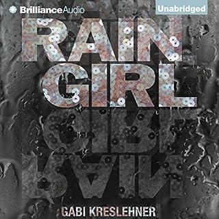 Rain Girl                   By:                                                                                                                                 Gabi Kreslehner,                                                                                        Lee Chadeayne (translator)                               Narrated by:                                                                                                                                 Laural Merlington                      Length: 7 hrs     84 ratings     Overall 3.6