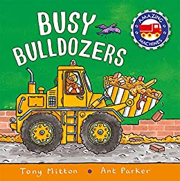 Amazing Machines Busy Bulldozers by [Tony Mitton, Ant Parker]