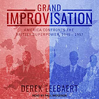 Grand Improvisation     America Confronts the British Superpower, 1945-1957              Written by:                                                                                                                                 Derek Leebaert                               Narrated by:                                                                                                                                 Paul Woodson                      Length: 20 hrs and 45 mins     Not rated yet     Overall 0.0