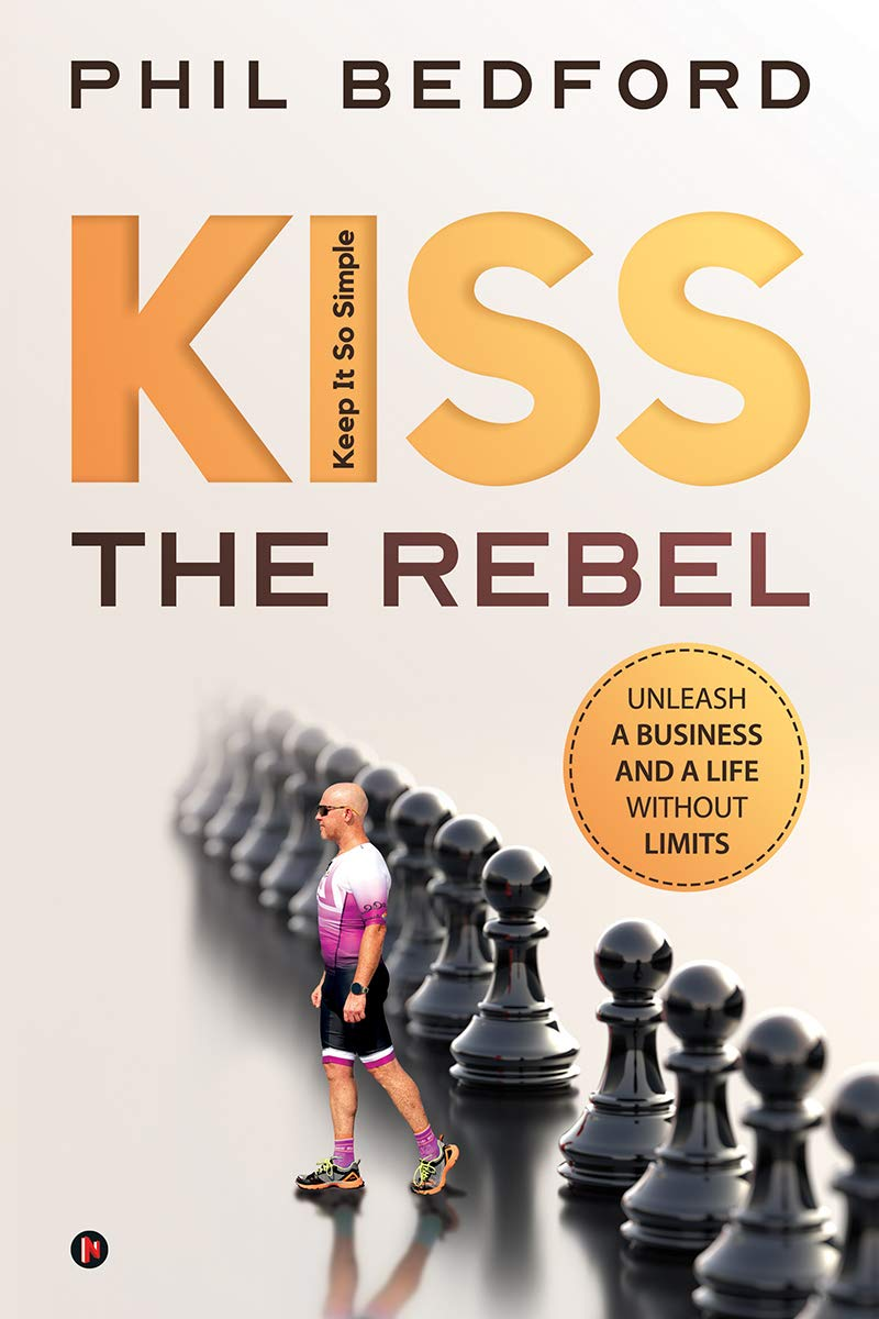KISS the Rebel : Unleash a business and a life without limits