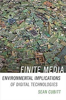 Finite Media: Environmental Implications of Digital Technologies (a Cultural Politics Book) by [Sean Cubitt]