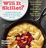 Will It Skillet?: 53 Irresistible and Unexpected Recipes to Make in a Cast-Iron Skillet (Will It...?)