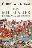 Das Mittelalter: Europa von 500 bis 1500 - Chris Wickham