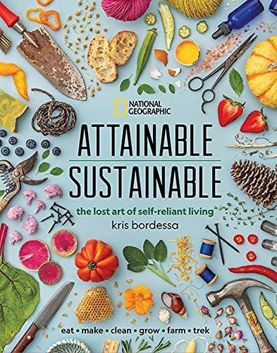 Compare Textbook Prices for Attainable Sustainable: The Lost Art of Self-Reliant Living Illustrated Edition ISBN 9781426220548 by Bordessa, Kris