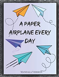 A Paper Airplane Every Day: An Easy Guide to making Paper Airplanes with Mandala Designs!