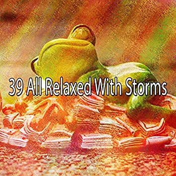 39 All Relaxed with Storms