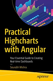 Practical Highcharts with Angular: Your Essential Guide to Creating Real-time Dashboards