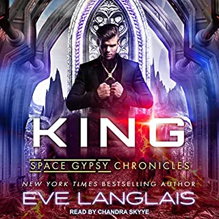 King     Space Gypsy Chronicles Series, Book 4              By:                                                                                                                                 Eve Langlais                               Narrated by:                                                                                                                                 Chandra Skyye                      Length: 8 hrs and 47 mins     26 ratings     Overall 4.3