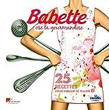 Babette ose la gourmandise - 25 recettes pour rougir de plaisir