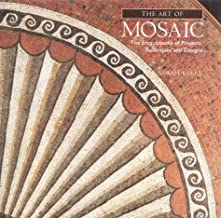 The Art of Mosaic: The Encyclopedia of Projects, Techniques and Designs