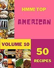 Hmm! Top 50 American Recipes Volume 10: A American Cookbook Everyone Loves!