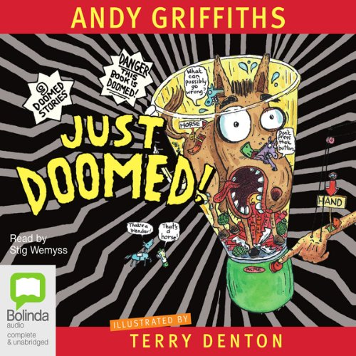 Just Doomed!                   By:                                                                                                                                 Andy Griffiths                               Narrated by:                                                                                                                                 Stig Wemyss                      Length: 3 hrs and 42 mins     19 ratings     Overall 4.6