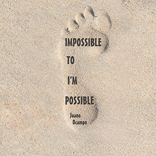 Impossible to I'm Possible Audiobook By Juano Ocampo cover art