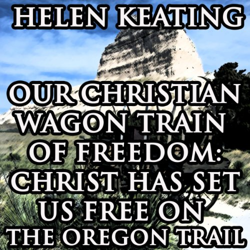 Our Christian Wagon Train of Freedom audiobook cover art