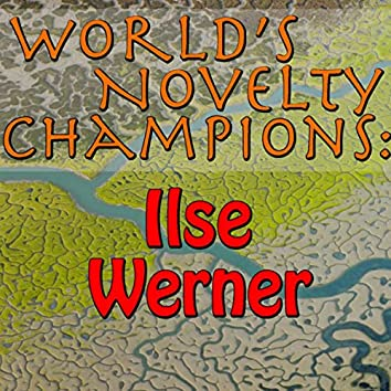 World's Novelty Champions: Ilse Werner