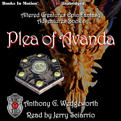 Plea of Avanda     Altered Creatures Epic Fantasy Adventures, Book 6              By:                                                                                                                                 Anthony G. Wedgeworth                               Narrated by:                                                                                                                                 Jerry Sciarrio                      Length: 8 hrs and 27 mins     Not rated yet     Overall 0.0