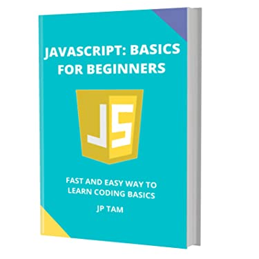 JAVASCRIPT: BASICS FOR BEGINNERS: FAST AND EASY WAY TO LEARN CODING BASICS