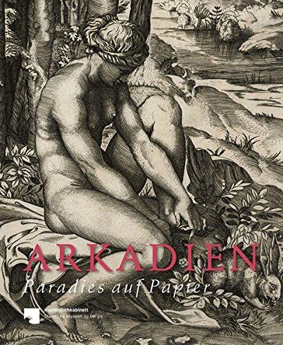 Arkadien - Paradies auf Papier: Landschaft und Mythos in Italien