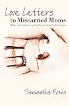 Love Letters to Miscarried Moms: Written in the Midst of My Grief So That You Will Not Be Alone in Yours.