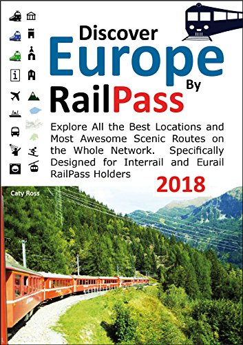 Discover Europe by RailPass 2018: Includes RailPass RailMaps for the whole of Europe